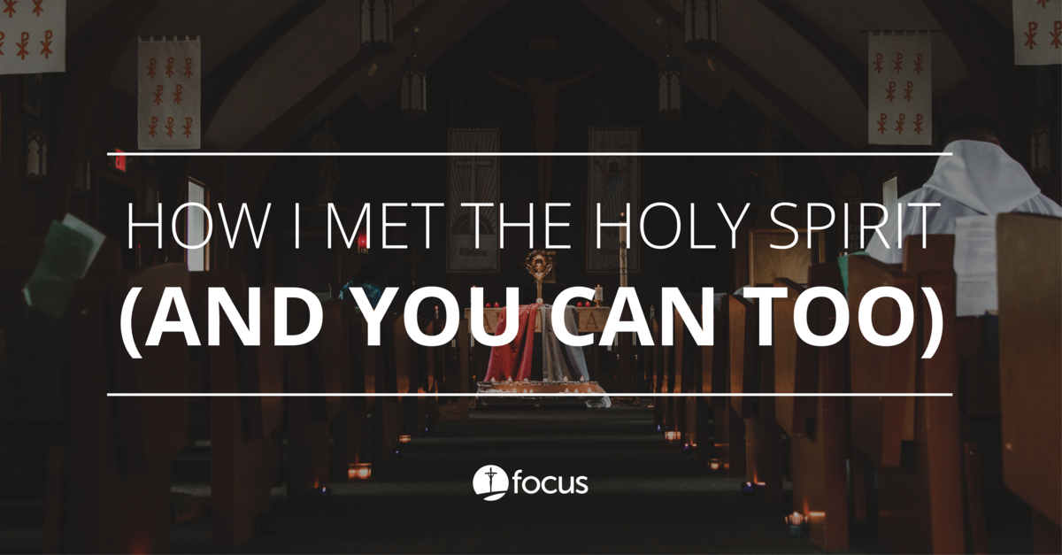 How I Met the Holy Spirit (and You Can, Too) - FOCUS