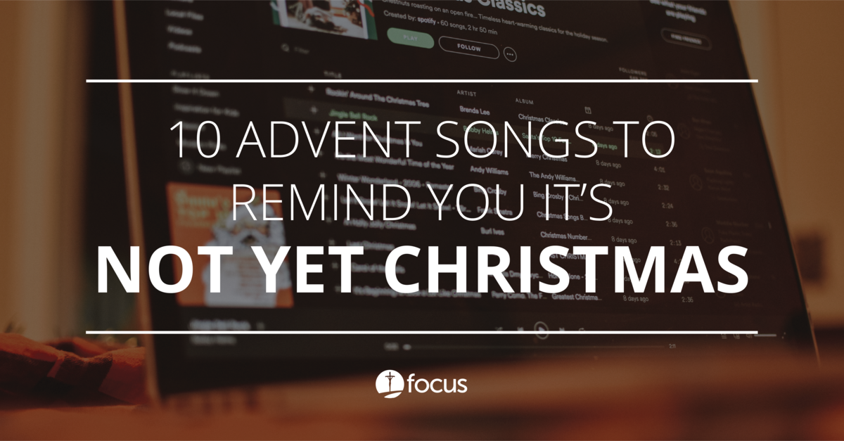10 Advent Songs to Remind You It\'s Not Yet Christmas - FOCUS